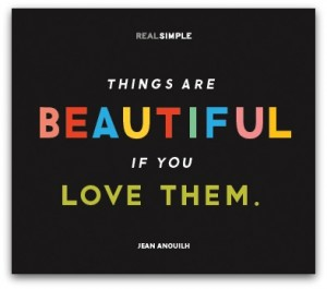 Things are beautiful if you love them quote