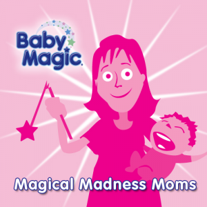 Baby Magic Ambassador: Magical Madness Moms