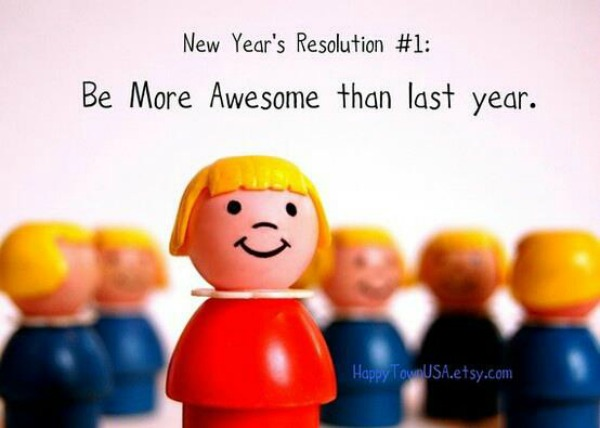 New Year's Resolution Humor - Be more awesome