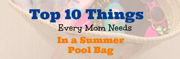 10 Things Every Mom Needs In a Summer Pool Bag