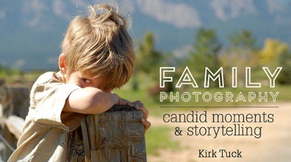 Family Photography Candid Moments and Storytelling with Kirk Tuck