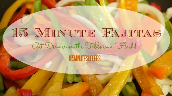 15 Minute Chicken Fajitas Recipe