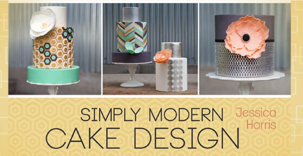 Simply Modern Cake Design with Jessica Harris