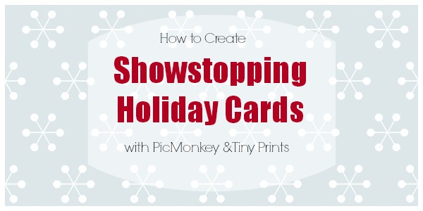 How to create showstopping holiday cards using picmonkey and tiny prints