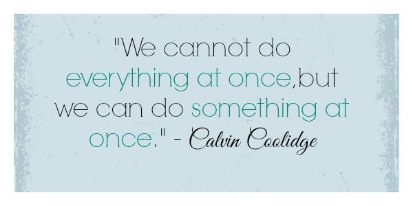 "Motivational quotes - ""We cannot do everything at once, but we can do something at once."""