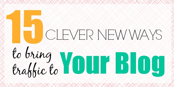 15 Clever Ways to Get New Blog Traffic