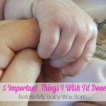 5 Important Things I wish I'd Done Before My Baby Had Arrived