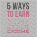 5 Ways to Earn More Affiliate Income